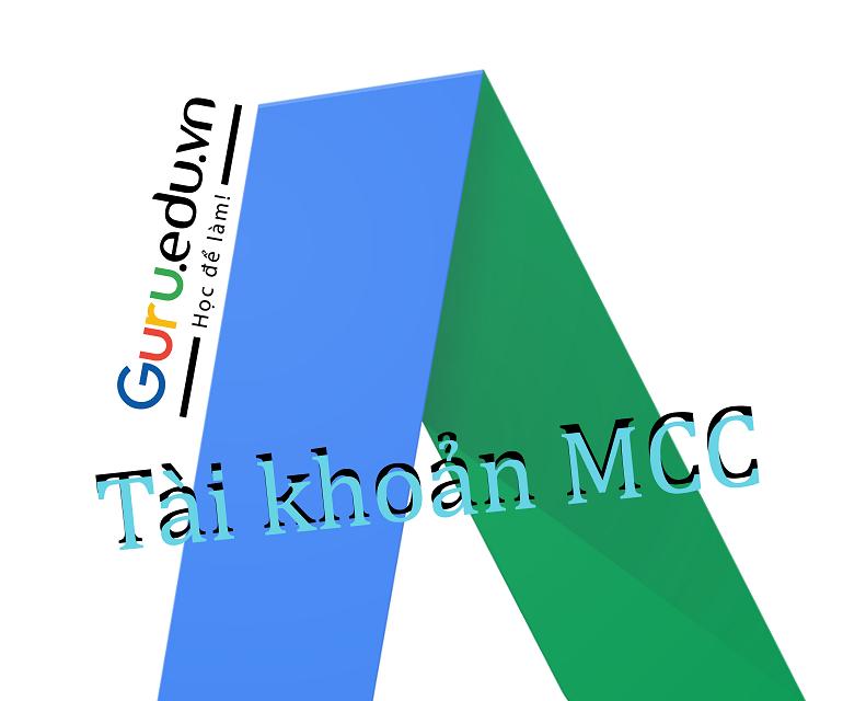 Tài khoan MCC và hướng dẫn tạo tài khoản MCC.