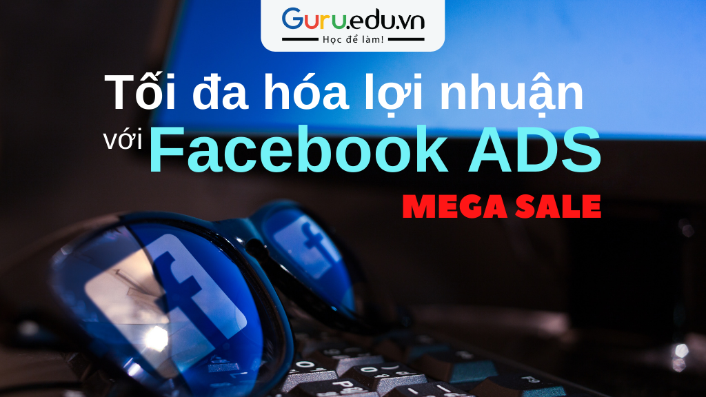 5 mẹo tối ưu quảng cáo Facebook Ads giúp tối đa hóa lợi nhuận